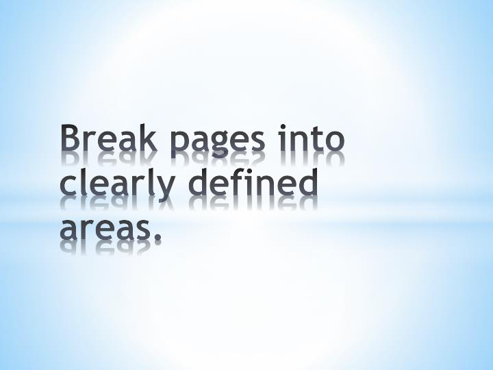 Break pages into clearly defined areas.