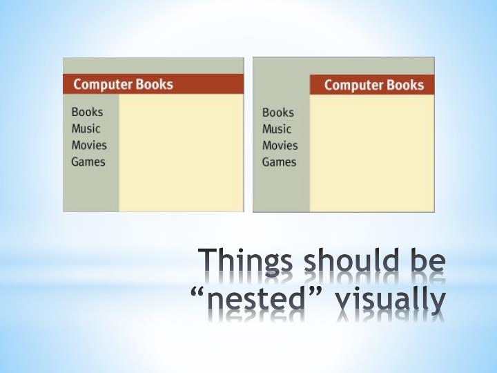 "Things should be ""nested"" visually"