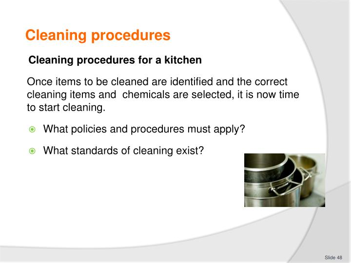 cleaning procedures Cleaning procedures knowing the right way to clean not only makes your homes look good - but also saves you time and money did you know that improper dusting is.