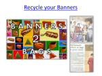 recycle your banners