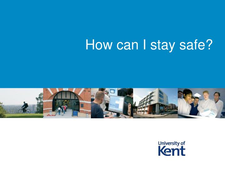 How can I stay safe?
