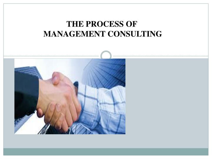 PPT - THE PROCESS OF MANAGEMENT CONSULTING PowerPoint Presentation