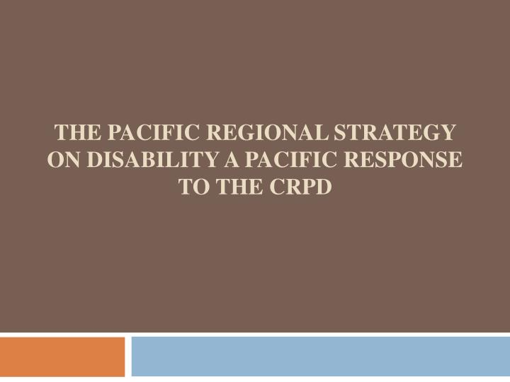 The pacific regional strategy on disability a pacific response to the crpd