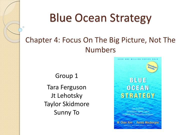 blue ocean strategy chapter 4 focus on the big picture not the numbers n.