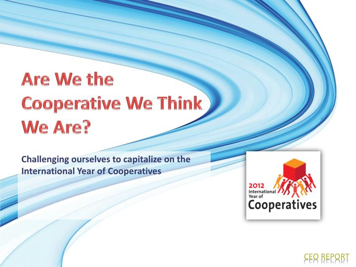 Are We the Cooperative We Think We Are?