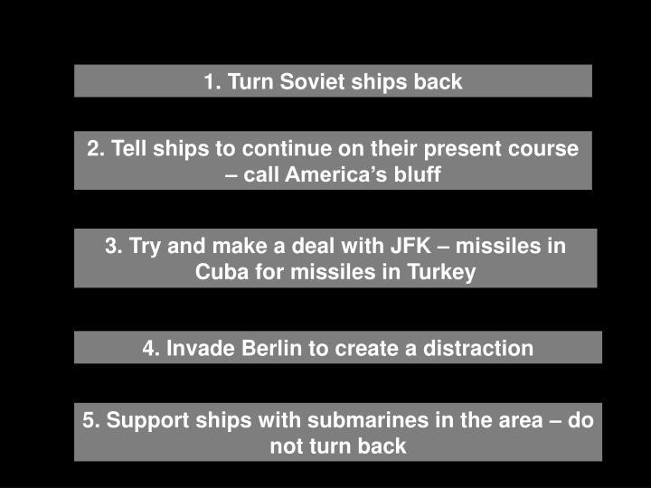 1. Turn Soviet ships back