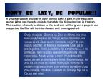 don t be lazy be popular