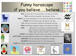 funny horoscope if you believe believe