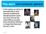 play sport not computer games