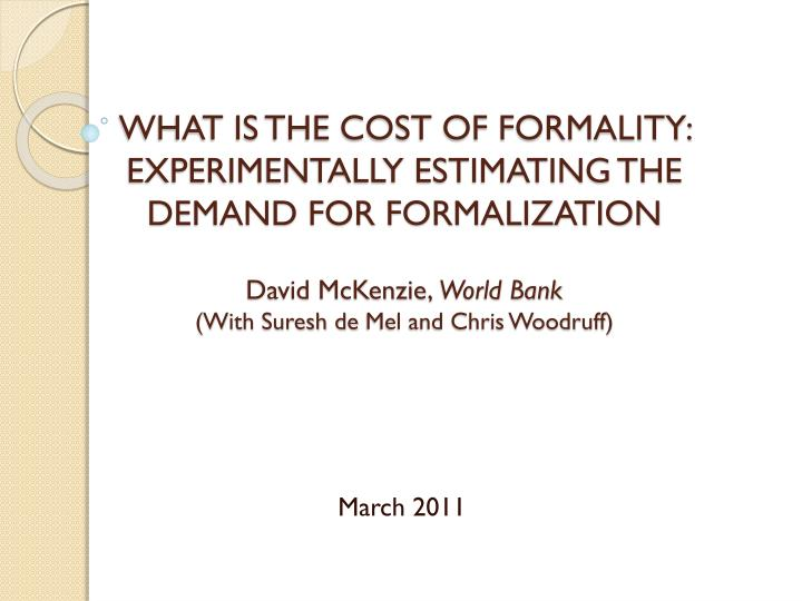WHAT IS THE COST OF FORMALITY: EXPERIMENTALLY ESTIMATING THE DEMAND FOR FORMALIZATION