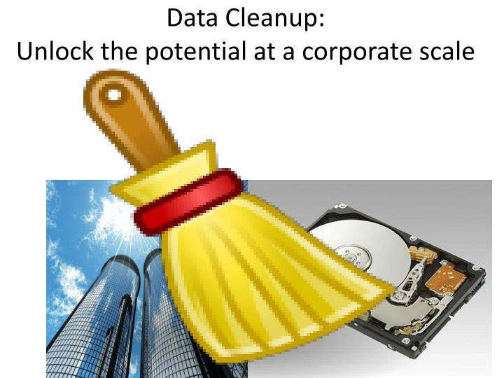 Data cleanup unlock the potential at a corporate scale
