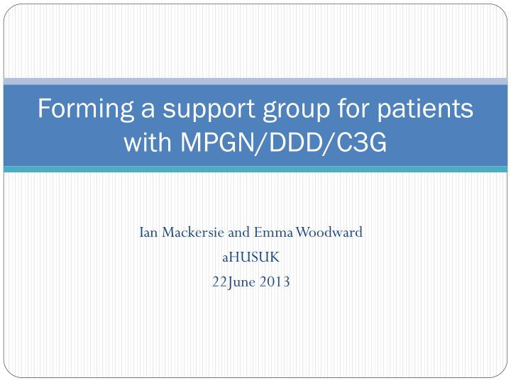 forming a support group for patients with mpgn ddd c3g