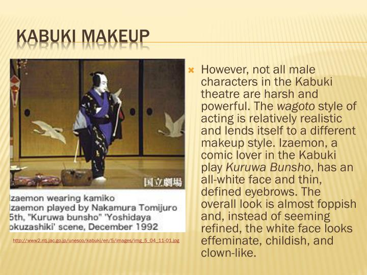 However, not all male characters in the Kabuki theatre are harsh and powerful. The