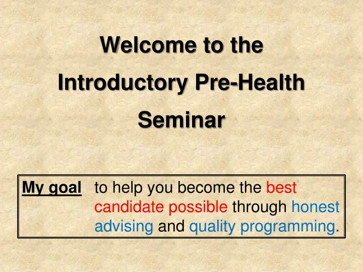 Welcome to the introductory pre health seminar1