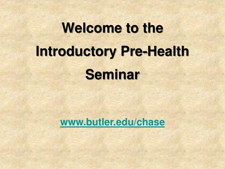 Welcome to the introductory pre health seminar2