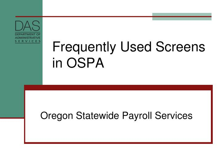 frequently used screens in ospa n.
