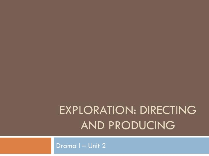 exploration directing and producing