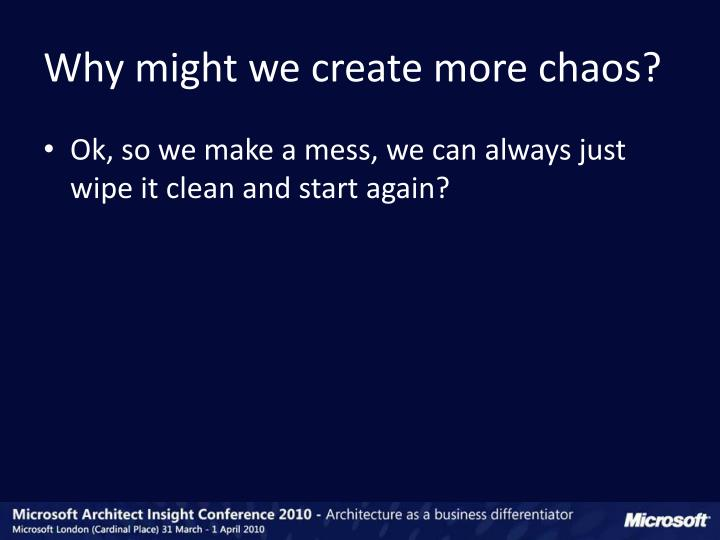 Why might we create more chaos?