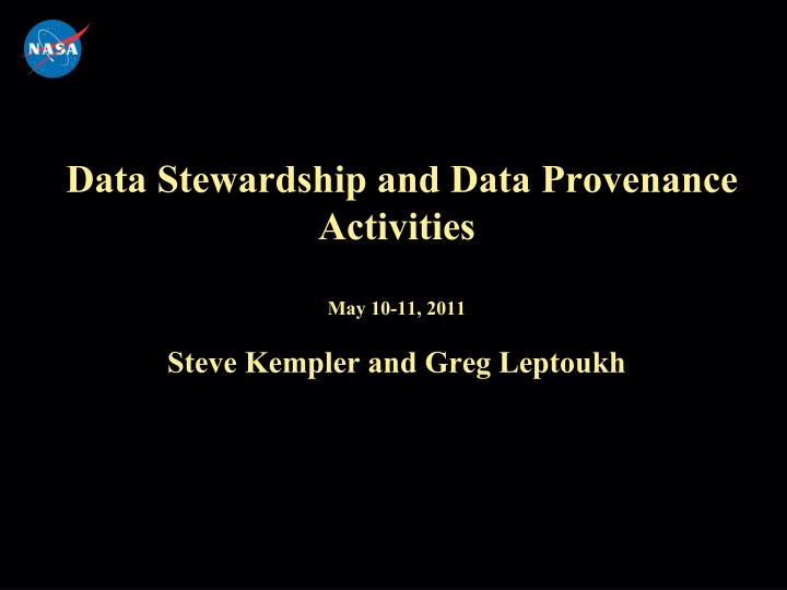 Data stewardship and data provenance activities may 10 11 2011 steve kempler and greg leptoukh