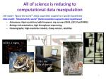 all of science is reducing to computational data manipulation