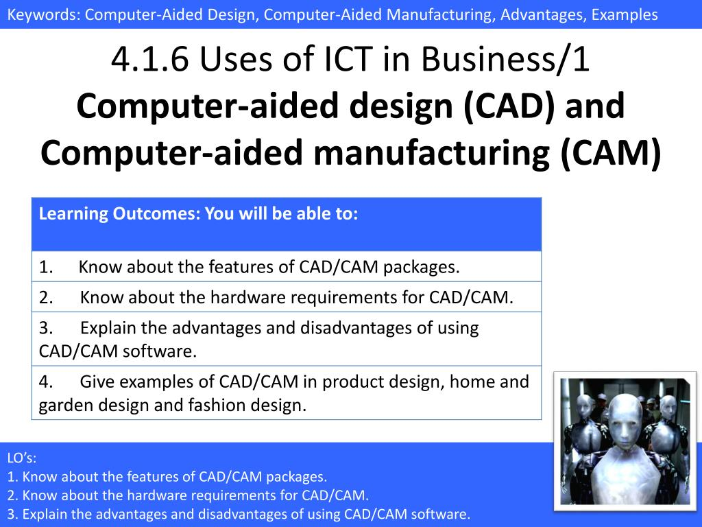 Ppt 4 1 6 Uses Of Ict In Business 1 Computer Aided Design Cad And Computer Aided Manufacturing Cam Powerpoint Presentation Id 1647409
