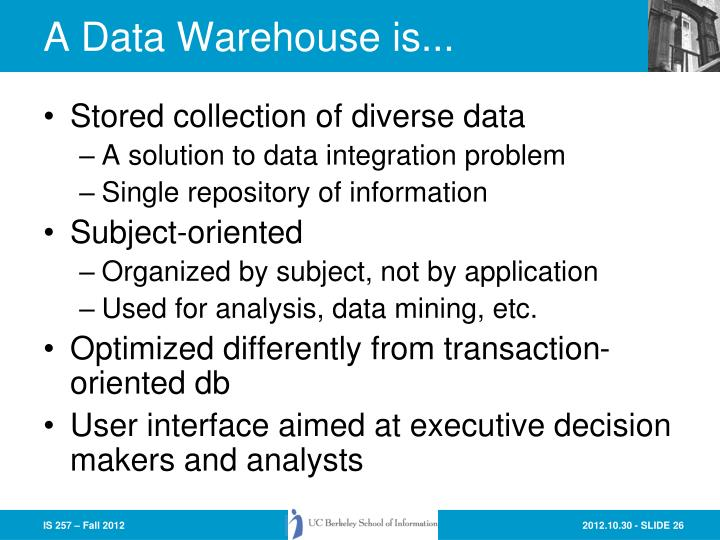A Data Warehouse is...
