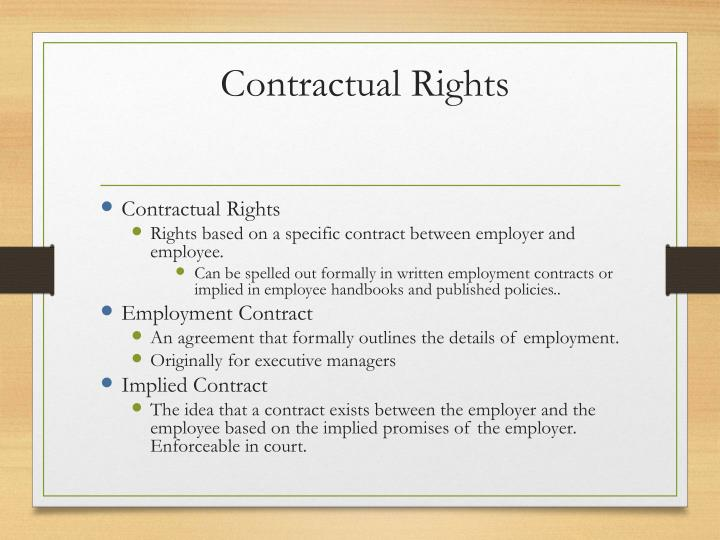 employee and employer rights and responsibilities Employees have responsibilities towards their employers, even if they work part time or don't have a written contract with their employers the employer did not respect one of the employee's legal rights a person called the grievance arbitrator decides whether the grievance is justified.