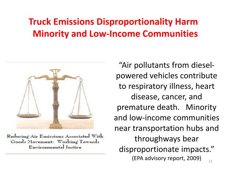 """""""Air pollutants from diesel-powered vehicles contribute to respiratory illness, heart disease, cancer, and premature death.   Minority and low-income communities near transportation hubs and throughways bear disproportionate impacts."""""""