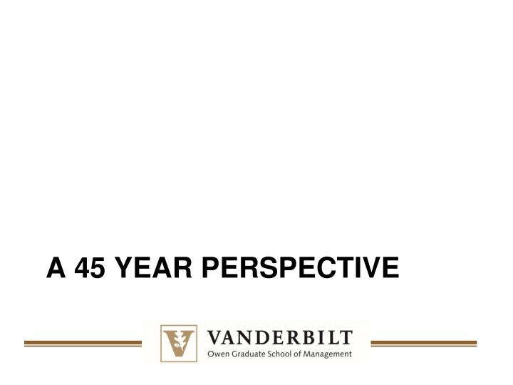 A 45 year perspective