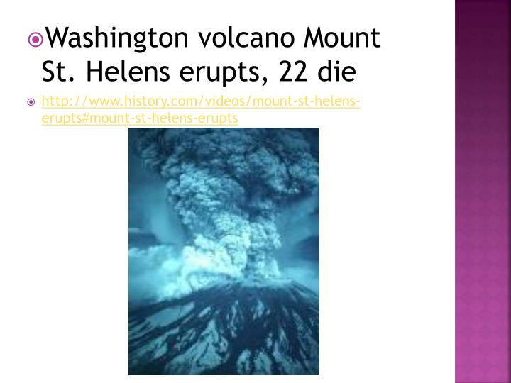 Washington volcano Mount St. Helens erupts, 22 die