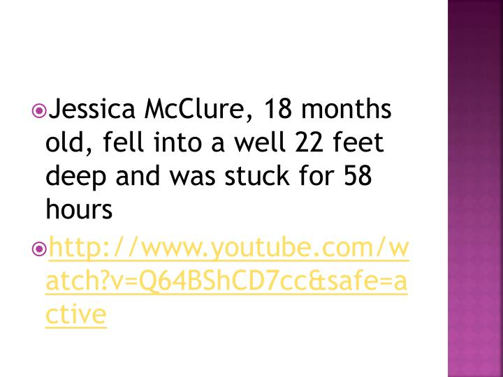 Jessica McClure, 18 months old, fell into a well 22 feet deep and was stuck for 58