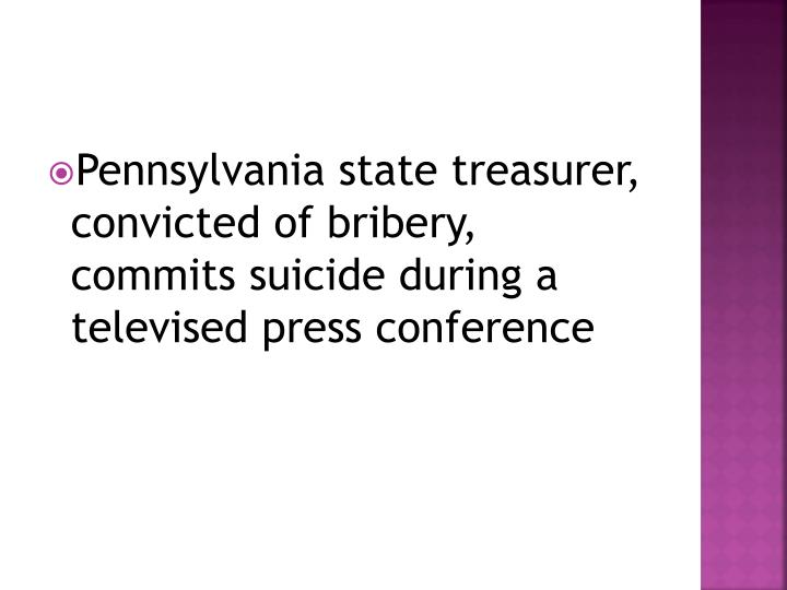 Pennsylvania state treasurer, convicted of bribery, commits suicide during a televised press conference