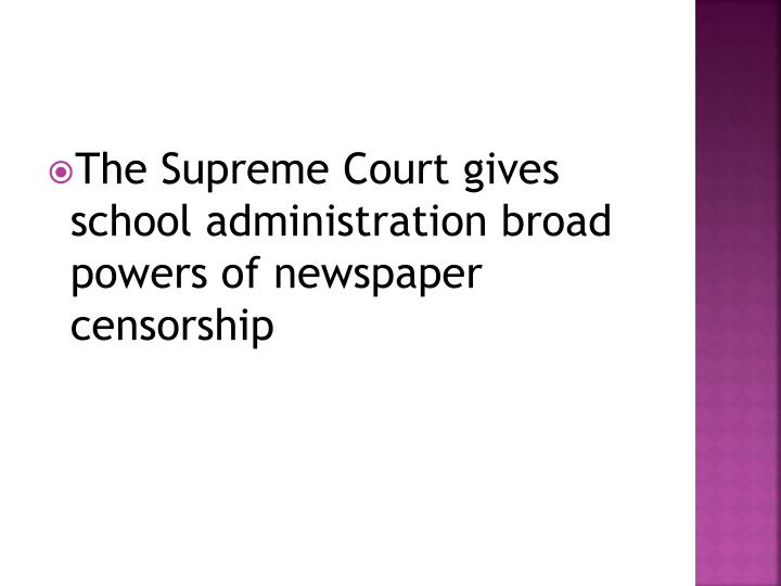 The Supreme Court gives school administration broad powers of newspaper censorship
