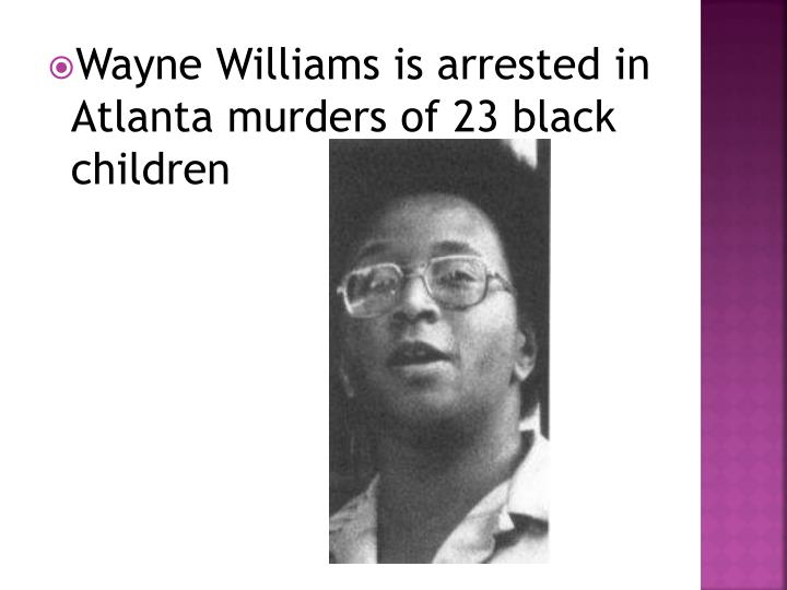 Wayne Williams is arrested in Atlanta murders of 23 black children
