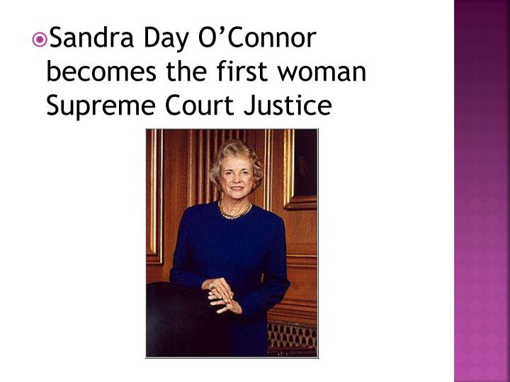 Sandra Day O'Connor becomes the first woman Supreme Court Justice