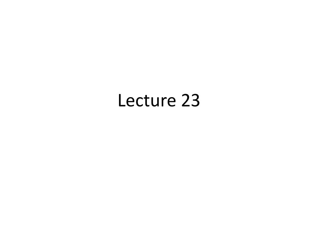 PPT - Lecture 23 PowerPoint Presentation - ID:1647888