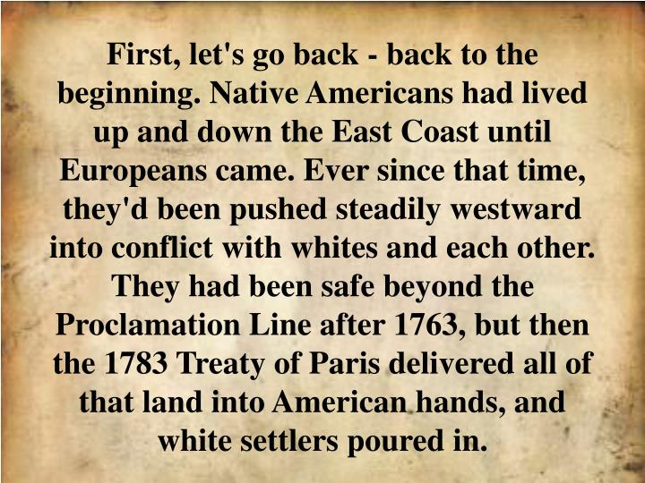 First, let's go back - back to the beginning. Native Americans had lived up and down the East Coast ...