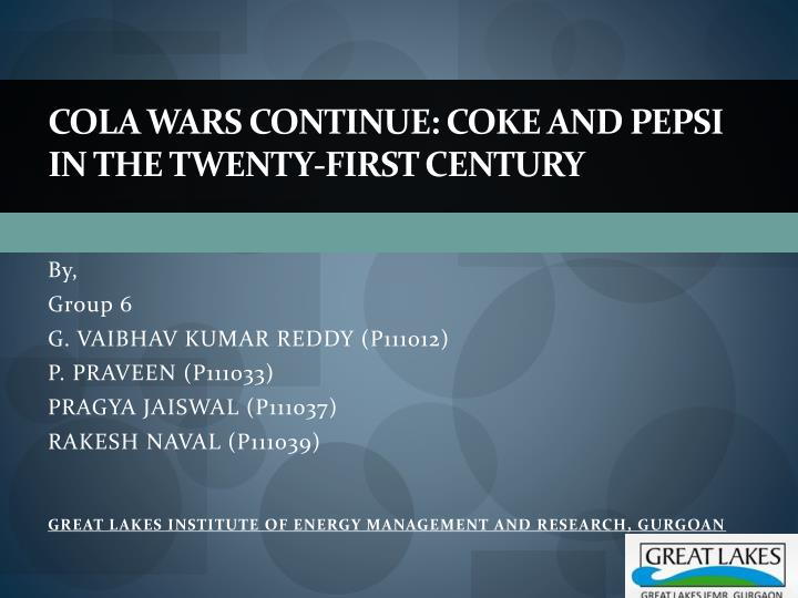 Cola wars continue coke and pepsi in the twenty first century