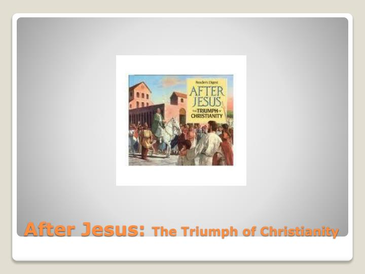 After jesus the triumph of christianity