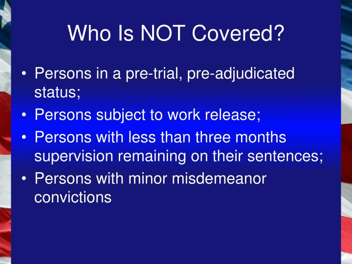 Who Is NOT Covered?