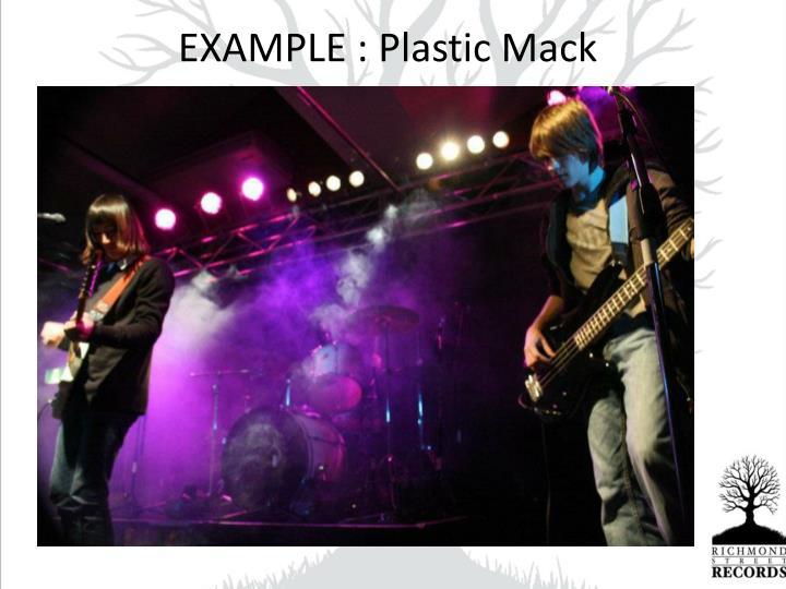 EXAMPLE : Plastic Mack