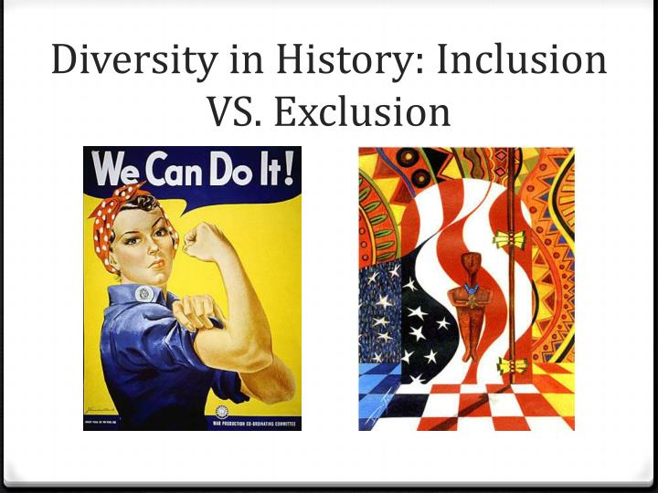 Diversity in History: Inclusion VS. Exclusion