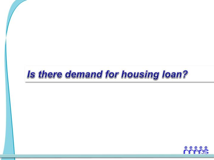 Is there demand for housing loan