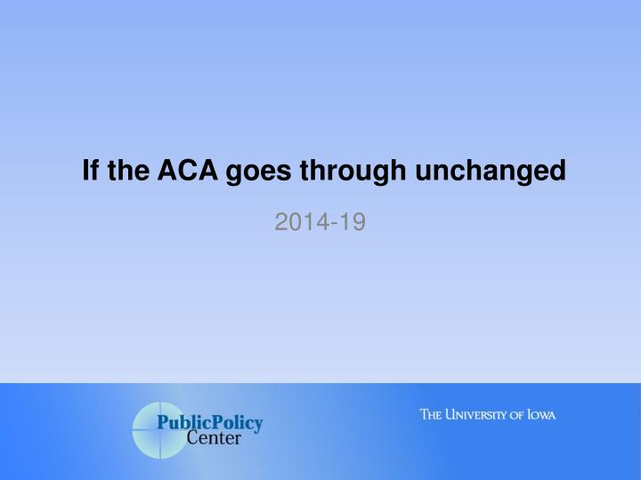 If the ACA goes through unchanged