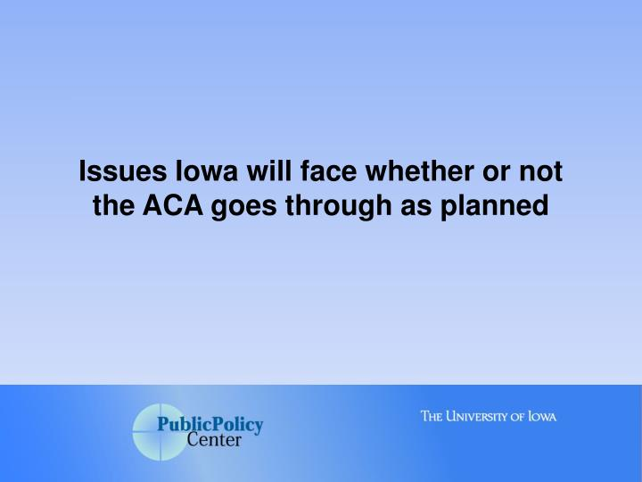 Issues Iowa will face whether or not the ACA goes through as planned