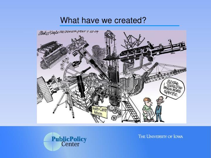 What have we created?