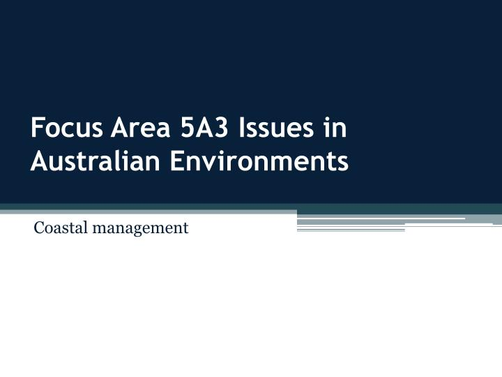focus area 5a3 issues in australian environments n.