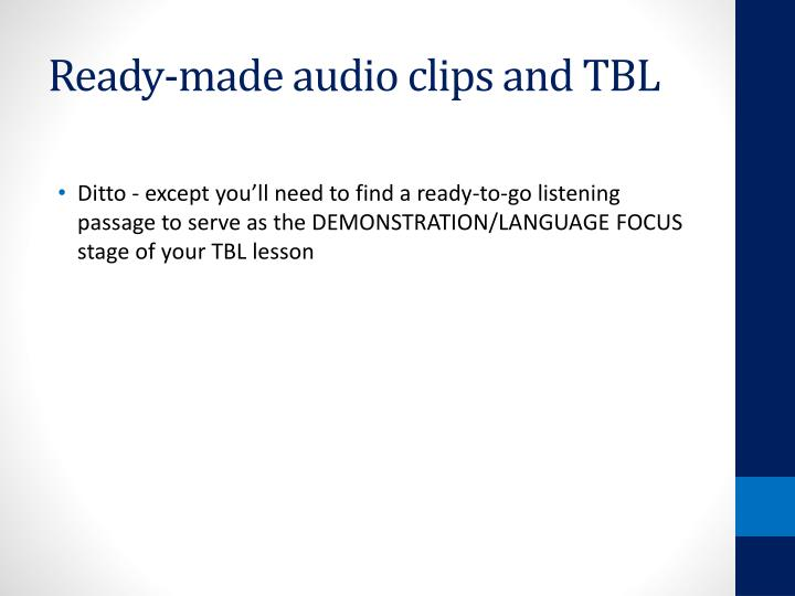 Ready-made audio clips and TBL