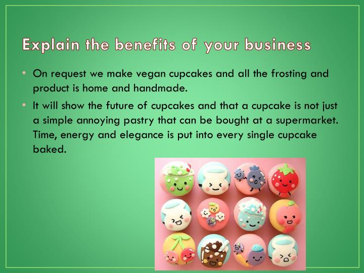 Explain the benefits of your business