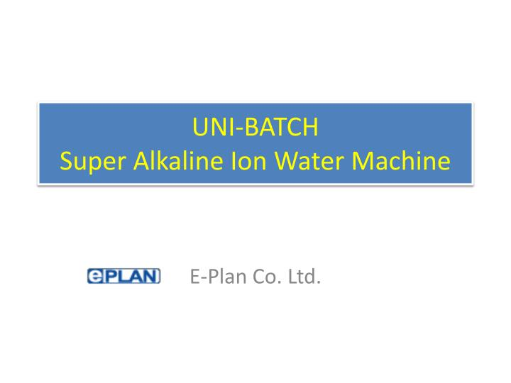 uni batch super alkaline ion water machine